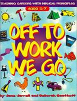 Off to Work We Go: Teaching Careers With Biblical Principles 0805408231 Book Cover