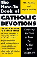 The How-To Book of Catholic Devotions: Everything You Need to Know but No One Ever Taught You 0879734159 Book Cover