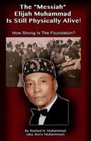 The Messiah Elijah Muhammad Is Still Physically Alive!: How Strong Is the Foundation? 0983379777 Book Cover