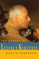 The Worlds of Lincoln Kirstein 1400041325 Book Cover