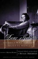 Dear Juliette: Letters of May Sarton to Juliette Huxley 0393047334 Book Cover