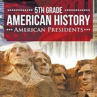 5th Grade American History: American Presidents 1682601552 Book Cover