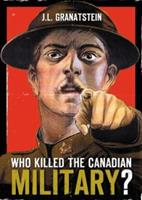 Who Killed the Canadian Military?: What Canada Must Do to Defend Itself in the 21st Century 0002006758 Book Cover