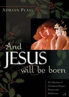 And Jesus Will Be Born: A Collection of Christmas Poems, Stories and Reflections 0007130511 Book Cover