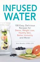 Infused Water: 100 Easy, Delicious Recipes for Detox, Weight Loss, Healthy Skin, Better Immunity, and More! 1440594708 Book Cover