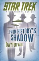 Star Trek: The Original Series: From History's Shadow 1476719004 Book Cover