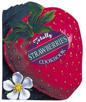 Totally Strawberries Cookbook (Totally Cookbooks Series) 0890878951 Book Cover