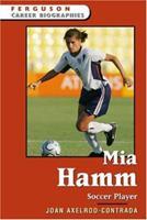Mia Hamm: Soccer Player (Ferguson Career Biographies) 0816058873 Book Cover