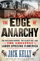 The Edge of Anarchy: The Railroad Barons, the Gilded Age, and the Greatest Labor Uprising in America 1250128862 Book Cover