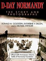 D-Day Normandy: The Story and Photographs/Official 50th Anniversary Volume Battle of Normandy Foundation (Association of the U. S. Army Book Series) 0028810570 Book Cover