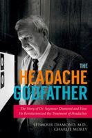 The Headache Godfather: The Story of Dr. Seymour Diamond and How He Revolutionized the Treatment of Headaches 1629145386 Book Cover