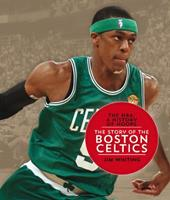 The NBA: A History of Hoops: The Story of the Boston Celtics 1608184234 Book Cover