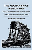 The Mechanism of Men-Of-War - Being a Description of the Machinery to Be Found in Modern Fighting Ships 1444647245 Book Cover