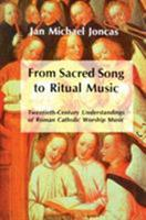 From Sacred Song to Ritual Music: Twentieth-Century Understandings of Roman Catholic Worship Music 0814623522 Book Cover