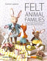 Felt Animal Families : Fabulous Little Felt Animals to Sew, with Clothes & Accessories