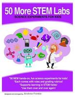 50 More Stem Labs - Science Experiments for Kids 1502885026 Book Cover