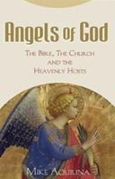 Angels of God: The Bible, the Church and the Heavenly Hosts 0867168986 Book Cover