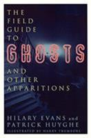 The Field Guide to Ghosts and Other Apparitions (Field Guides to the Unknown) 0380802643 Book Cover
