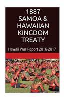 1887 Samoa & the Hawaiian Kingdom Treaty: Hawaii War Report 2016-2017 1534703632 Book Cover