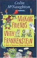 Making Friends with Frankenstein: A Book of Monstrous Poems and Pictures 1564023087 Book Cover