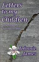 Letters to My Children: In Retrospect a Surrender to Spirit 1425967639 Book Cover