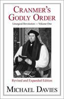 Cranmer's Godly Order: The Destruction of Catholicism Through Liturgical Change 087000395X Book Cover