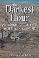 The Darkest Hour: A Comprehensive Account of the Smith Mine Disaster of 1943 0965960943 Book Cover