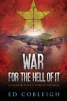 War for the Hell of It: A Fighter Pilot's View of Vietnam 1629670715 Book Cover