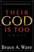 Their God Is Too Small: Open Theism and the Undermining of Confidence in God 1581344813 Book Cover