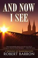And Now I See: A Theology of Transformation 0824517539 Book Cover