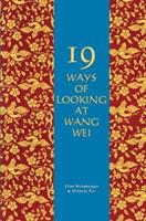 Nineteen Ways of Looking at Wang Wei: How a Chinese Poem Is Translated 0918825148 Book Cover