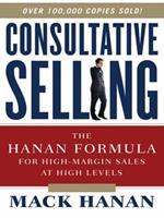 Consultative Selling: The Hanan Formula for High-Margin Sales at High Levels the Hanan Formula for High-Margin Sales at High Levels 0814416179 Book Cover