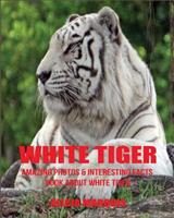 White Tiger: Amazing Photos & Interesting Facts Book about White Tiger 1539034755 Book Cover