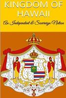 Kingdom Of Hawaii: An Independent & Sovereign Nation 1534618716 Book Cover