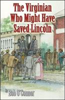 The Virginian Who Might Have Saved Lincoln 0741440318 Book Cover