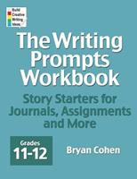 The Writing Prompts Workbook, Grades 11-12: Story Starters for Journals, Assignments and More 0985482257 Book Cover