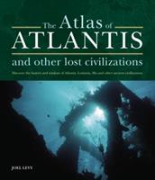 The Atlas of Atlantis and Other Lost Civilizations : Discover the History and Wisdom of Atlantis, Lemuria, Mu and Other Ancient Civilizations 184181315X Book Cover