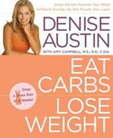 Eat Carbs, Lose Weight: Drop All the Pounds You Want without Giving Up the Foods You Love 1594864837 Book Cover