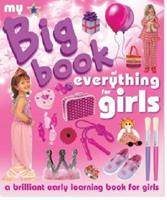 My Big Book of Everything for Girls. Chez Picthall and Christiane Gunzi 1906572860 Book Cover