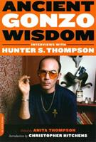 Ancient Gonzo Wisdom: Interviews with Hunter S. Thompson 0306816512 Book Cover
