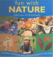 Fun With Nature: 50 Great Outdoor and Indoor Projects for Kids 1842151401 Book Cover