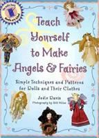 Teach Yourself to Make Angels & Fairies: Simple Techniques and Patterns for Dolls and Their Clothes (Teach Yourself Series) 1567993702 Book Cover