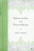 Perfection, the State, and Victorian Liberalism 1403968357 Book Cover
