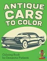 Antique Cars to Color: Coloring Book for Dementia Patients 0228205352 Book Cover