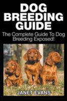 Dog Breeding Guide: The Complete Guide to Dog Breeding Exposed 1633830608 Book Cover