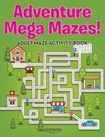 Adventure Mega Mazes! Adult Maze Activity Book 168321479X Book Cover