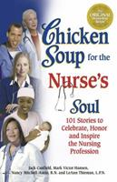 Chicken Soup for the Nurse's Soul: 101 Stories to Celebrate, Honor and Inspire the Nursing Profession (Chicken Soup for the Soul) 1558749349 Book Cover
