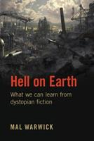 Hell on Earth: What We Can Learn from Dystopian Fiction 1548452076 Book Cover