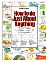How to Do Just About Anything: Solve Problems, Save Money, Have Fun 0895779366 Book Cover
