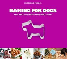 Baking for Dogs: The Best Recipes from Dog's Deli 0764332481 Book Cover
